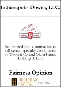 Indianapolis Downs, LLC - Fairness Opinion Tombstone