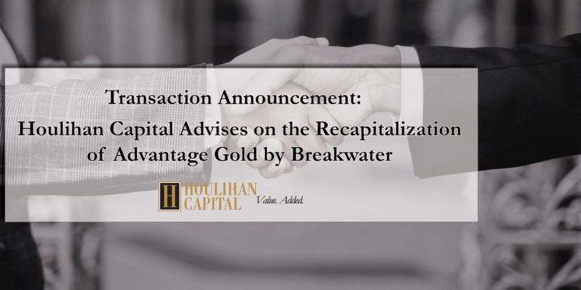 Houlihan Capital Advised on the Recapitalization of Advantage Gold by Breakwater