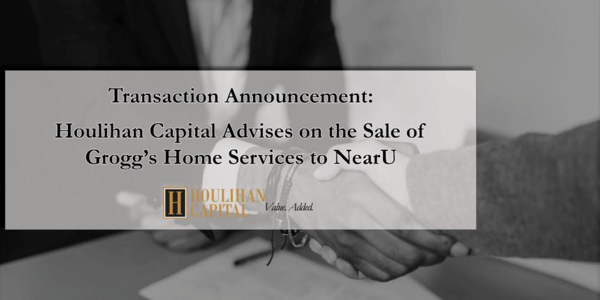 Houlihan Capital Advises on the sale of Grogg's Home Services to NearU